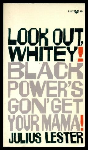Look Out, Whitey! Black Power's Gon' Get: Julius. Lester