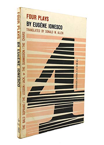 Four Plays: The Bald Soprano; The Lesson; Jack, or the Submission; The Chairs: Ionesco, Eugene