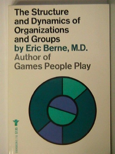 The Structure and Dynamics of Organizations and Groups (0394172493) by Eric Berne