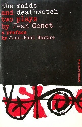 the MAIDS and DEATHWATCH: TWO PLAYS *: GENET, Jean; SARTRE,