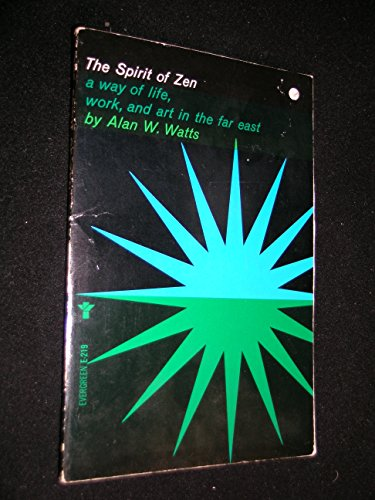 The spirit of Zen. A way of life, work, and art in the far east: Watts, Allan W.