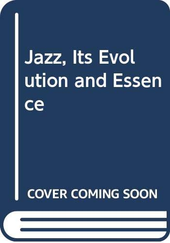 Jazz : Its Evolution and Essence: Andre Hodeir