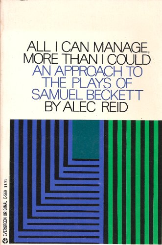 All I Can Manage, More Than I Could: An Approach to the Plays of Samuel Beckett