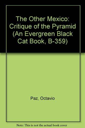 The Other Mexico: Critique of the Pyramid: Paz, Octavio