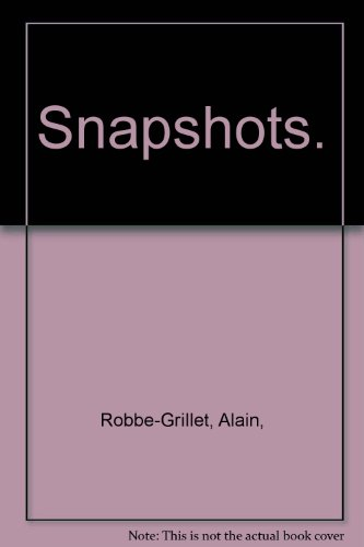 Snapshots.: Robbe-Grillet, Alain,