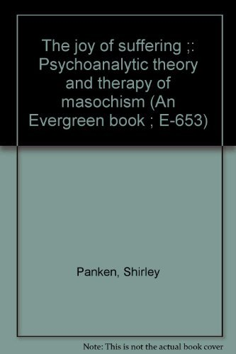 The Joy of Suffering: Psychoanalytic Theory and Therapy of Masochism