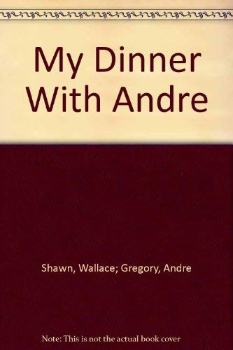 MY DINNER WITH ANDRE: A SCREENPLAY FOR: Shawn, Wallace and