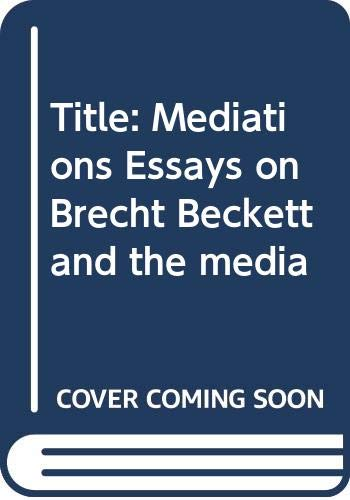 9780394179704: Title: Mediations Essays on Brecht Beckett and the media