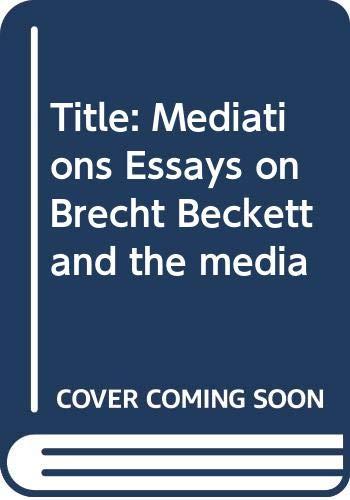 9780394179704: Mediations: Essays on Brecht, Beckett, and the media