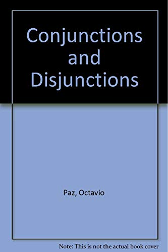 Conjunctions and Disjunctions: Paz, Octavio