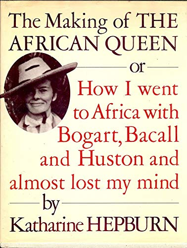 "9780394220345: The Making of ""The African Queen"": or How I Went to Africa with Bogart, Bacall and Almost Lost My Life"