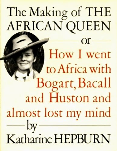 9780394220345: The Making of the African Queen or How I Went to Africa with Bogart, Bacall, and Huston and Almost Lost My Mind