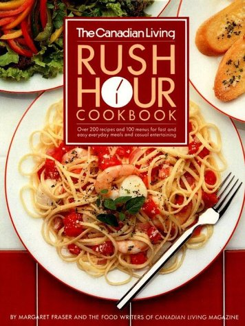 The Canadian Living Rush Hour Cookbook: M Fraser