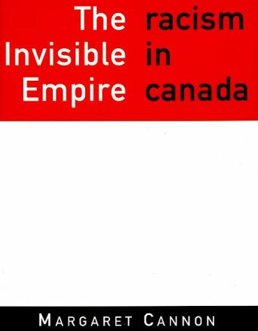 The Invisible Empire: Racism in Canada: Cannon, Margaret