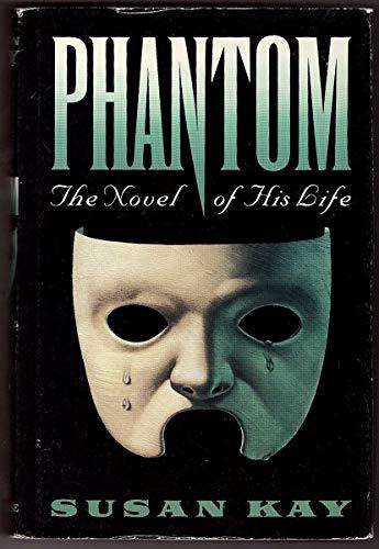 Phantom : The Novel of His Life: Kay, Susan