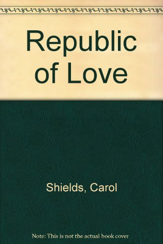 THE REPUBLIC OF LOVE.: Shields, Carol.