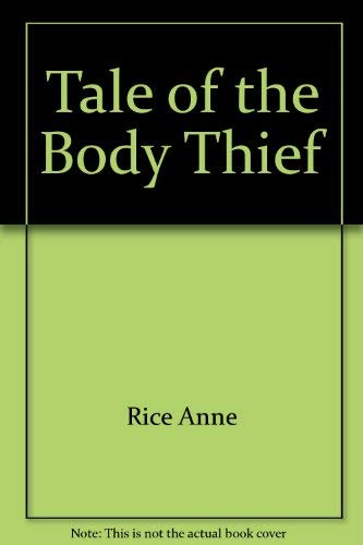 tale of the body thief by anne rice The tale of the body thief has 73,770 ratings and 1,233 reviews frank said: the first rice novel i ever read i was in bari, italy, waiting for the ferr.