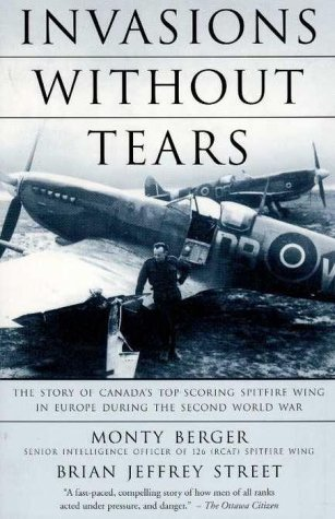 Invasions Without Tears : the story of Canada's top-scoring Spitfire wing in Europe during the Se...
