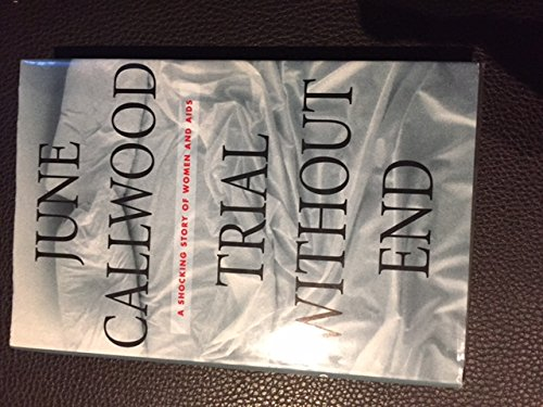 Trial without end: A shocking story of women and AIDS: June Callwood