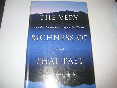 The Very Richness of That Past. Canada Through the Eyes of Foreign Writers. Volume II.: Gatenby, ...