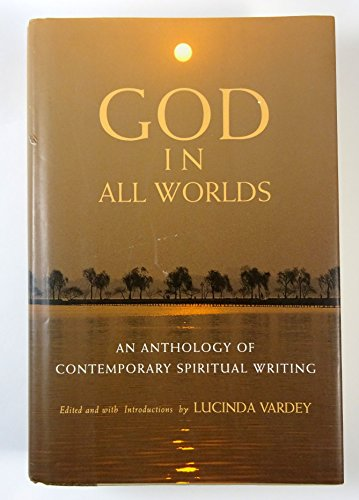 God in All Worlds : An Anthology of Contemporary Spiritual Writing: Vardey, Lucinda