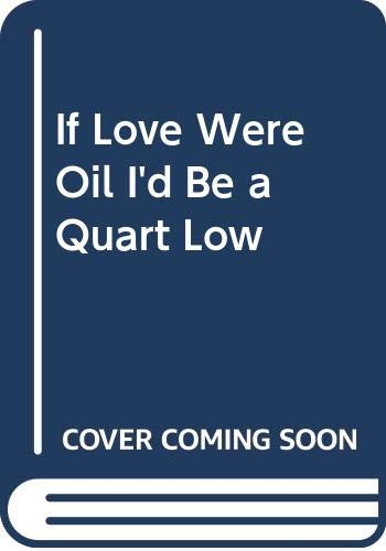 If Love Were Oil I'd Be a Quart Low (0394297407) by Grizzard, Lewis