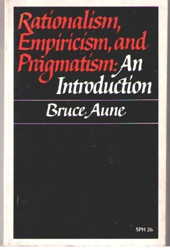 Rationalism, Empiricism, and Pragmatism: an Introduction: AUNE, BRUCE Y