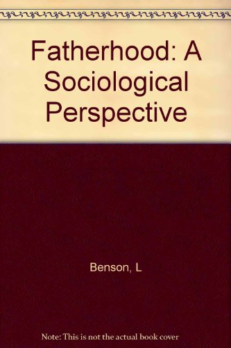 Fatherhood; a sociological perspective: Benson, Leonard G.