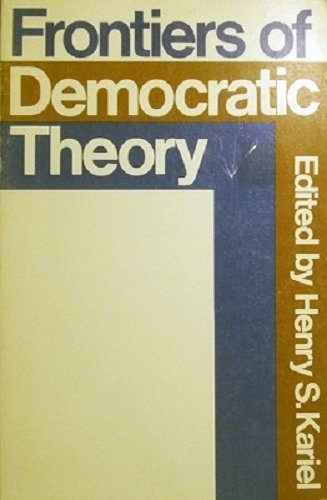 Frontiers of Democratic Theory: Kariel, H.S. Hs
