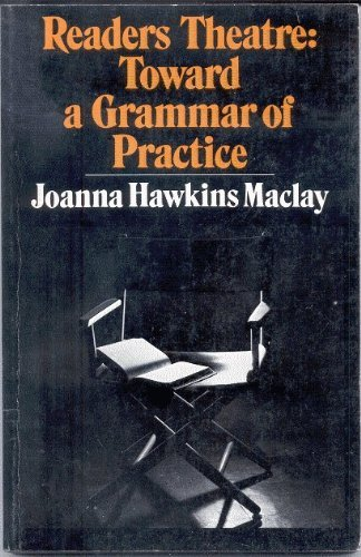 Readers Theatre; toward a Grammar of Practice: Maclay, Joanna Hawkins
