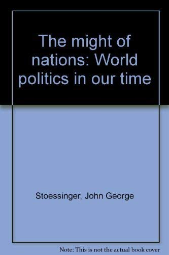 9780394304021: Title: The might of nations World politics in our time