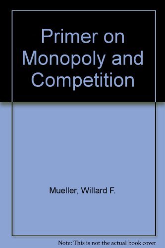 Primer on Monopoly and Competition (0394307380) by Willard F. Mueller
