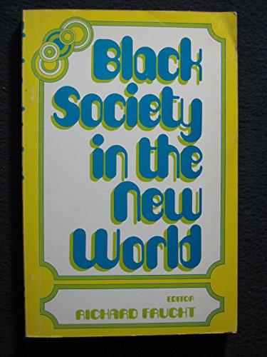 Black Society in the New World: Frucht, Richard (Editor)