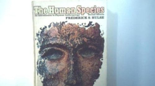 The Human Species: An Introduction to Physical: Frederick S. Hulse