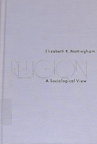 Religion : A Sociological View: Elizabeth K. Nottingham
