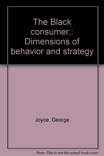 The Black consumer;: Dimensions of behavior and: George Joyce