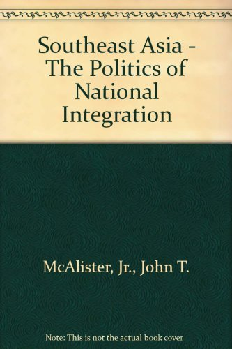 Southeast Asia:the Politics of National Integration: The Politics of National Integration: John T. ...