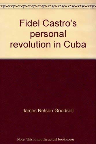 FIDEL CASTRO'S PERSONAL REVOLUTION IN CUBA: 1959-1973.