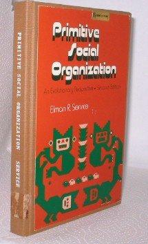 Primitive Social Organization : An Evolutionary Perspective: Elman R. Service