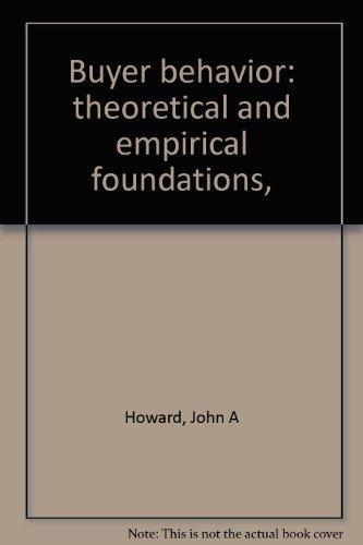 Buyer Behavior: Theoretical and Empirical Foundations: Howard, John A.
