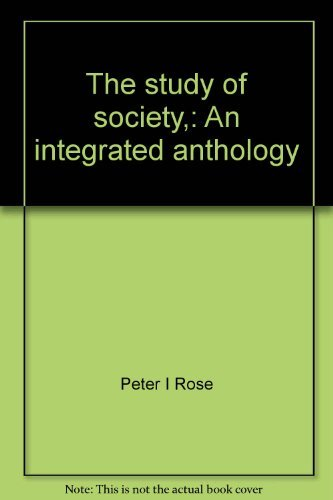 The Study of Society : An Integrated: Peter Isaac Rose