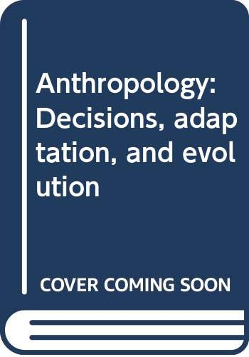 Anthropology : Decisions, Adaptation, and Evolution: Fred Plog; Clifford