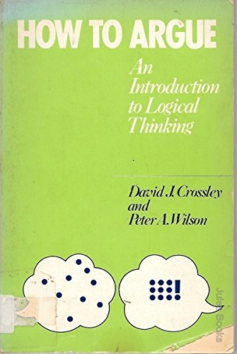 How to argue: An introduction to logical: Crossley, David J