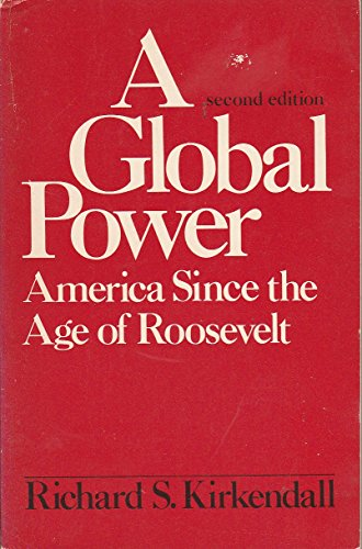 A Global Power: America Since the Age: Richard S. Kirkendall