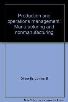 Production and operations management: Manufacturing and nonmanufacturing: James B Dilworth