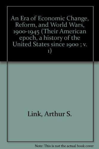 9780394323572: An Era of Economic Change, Reform, and World Wars, 1900-1945 (Their American epoch, a history of the United States since 1900 ; v. 1)