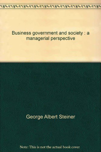 BUSINESS, GOVERNMENT, AND SOCIETY: A MANAGERIAL PERSPECTIVE. Third Edition