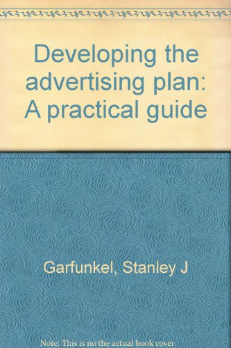 Developing the Advertising Plan : A Practical Guide: Garfunkle, Stanley