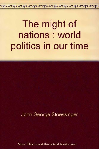 The might of nations: World politics in our time: Stoessinger, John George