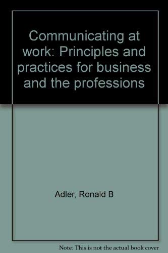 9780394327884: Communicating at work: Principles and practices for business and the professions